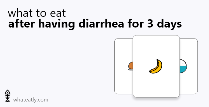 what to eat after having diarrhea for 3 days